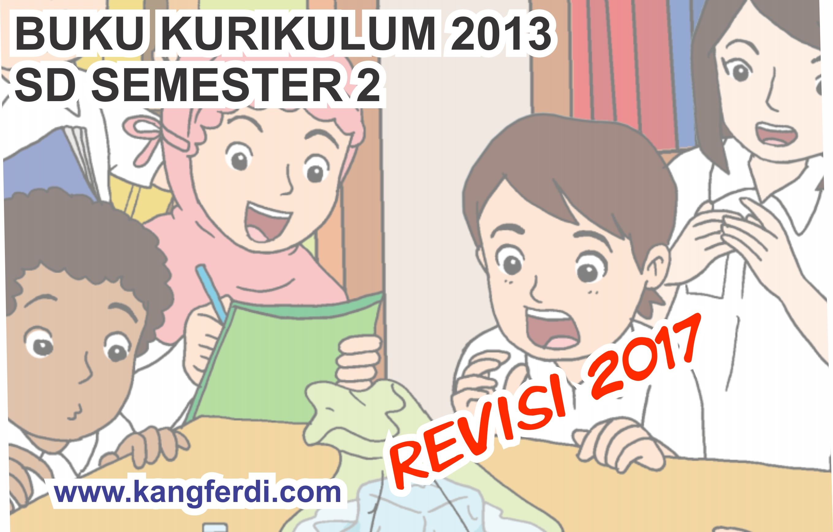 DOWNLOAD Buku K13 SD Kelas 1, 2, 3, 4, 5 dan 6 Semester 2 Revisi 2017